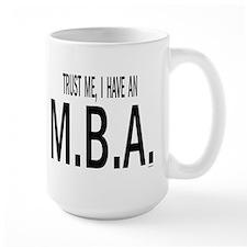 Trust me, I have an M.B.A Mugs