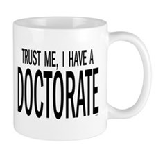 3-Trust me, I have a doctorate Mugs