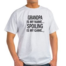 Grandpa Is My Name, Spoiling Is My Game T-Shirt