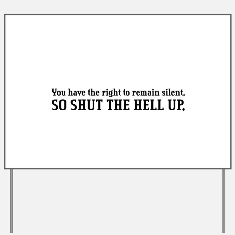 """""""Shut the Hell Up"""" Yard Sign"""