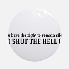 """Shut the Hell Up"" Ornament (Round)"