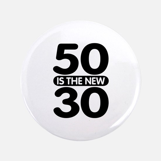"""50 is the new 30 3.5"""" Button"""