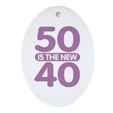 50 is the new 40 Ornament (Oval)