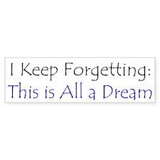 This_is_all_a_Dream_bumper_2 Bumper Sticker