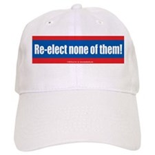 Re-elect none of them! Baseball Cap
