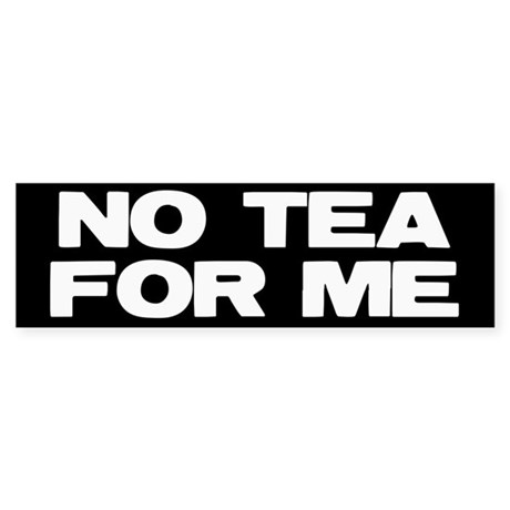 NO TEA FOR ME Sticker (Bumper)