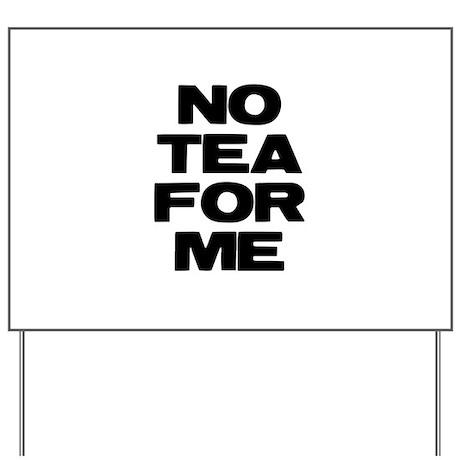 NO TEA FOR ME Yard Sign