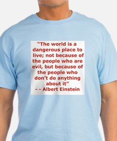 THE WORLD IS DANGEROUS PLACE TO LIVE... T-Shirt