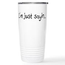 I'm just sayin... Travel Mug