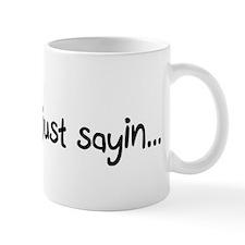 I'm just sayin... Small Mug