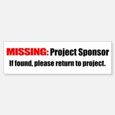 Missing Project Sponsor. If f Bumper Bumper Sticker