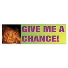 GIVE ME A CHANCE! Bumper Sticker