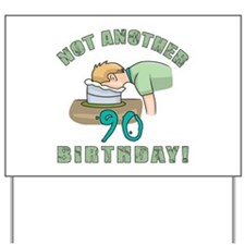 Not Another 90th Birthday! Yard Sign