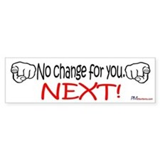 No change for you. NEXT! Bumper Sticker