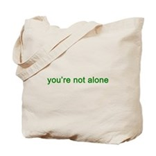 You're Not Alone (green text) Tote Bag