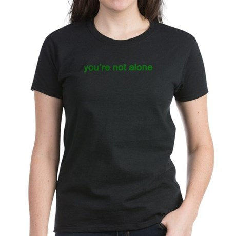 You're Not Alone (green text) Women's Dark T-Shirt