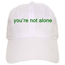 You're Not Alone (green text) Baseball Cap