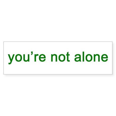 You're Not Alone (green text) Sticker (Bumper 10 p