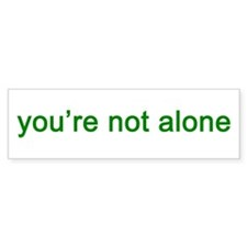 You're Not Alone (green text) Bumper Sticker
