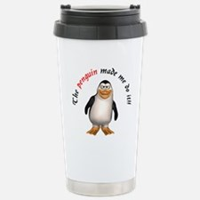 The penguin made me do it!! Travel Mug