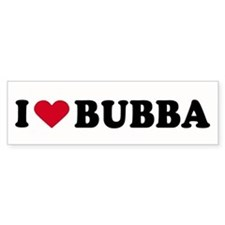 I LOVE BUBBA ~ Bumper Bumper Sticker