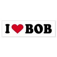 I LOVE BOB ~ Bumper Bumper Sticker