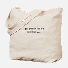 Your Criticism Falls on Deaf Ears Tote Bag