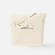 No Sense in Preaching to Deaf Ears Tote Bag