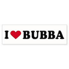 I LOVE BUBBA ~ Bumper Bumper Sticker