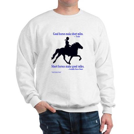Sweatshirt / Good horses make short mile