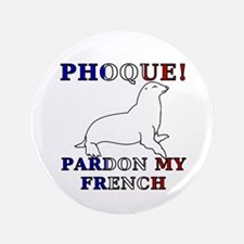 "Phoque, Pardon My French 3.5"" Button"