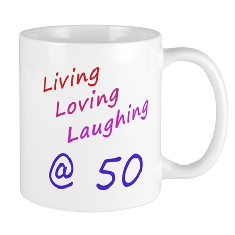 Living Loving Laughing At 50 Mug
