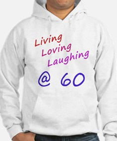 Living Loving Laughing At 60 Jumper Hoody