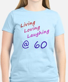 Living Loving Laughing At 60 T-Shirt