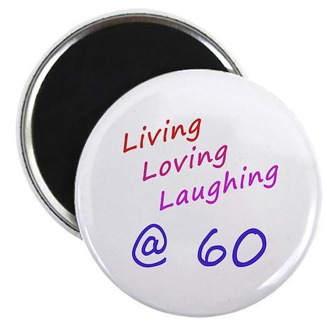 "Living Loving Laughing At 60 2.25"" Magnet (100 pac"
