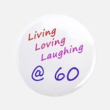 "Living Loving Laughing At 60 3.5"" Button"