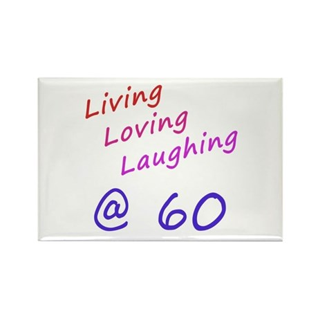 Living Loving Laughing At 60 Rectangle Magnet