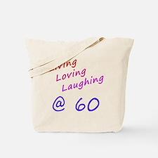 Living Loving Laughing At 60 Tote Bag