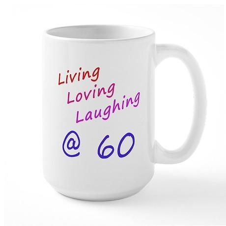 Living Loving Laughing At 60 Large Mug