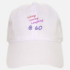 Living Loving Laughing At 60 Baseball Baseball Cap