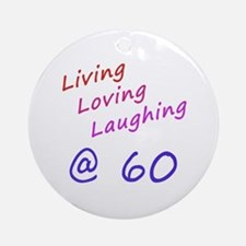 Living Loving Laughing At 60 Ornament (Round)