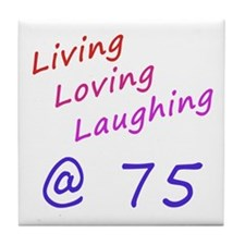 Living Loving Laughing At 75 Tile Coaster
