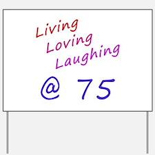 Living Loving Laughing At 75 Yard Sign