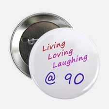 "Living Loving Laughing At 90 2.25"" Button"