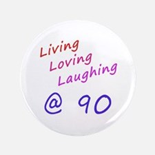 "Living Loving Laughing At 90 3.5"" Button"