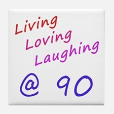 Living Loving Laughing At 90 Tile Coaster
