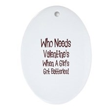 Who Needs Valentine's When A  Oval Ornament