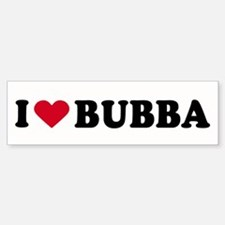 I LOVE BUBBA ~ Bumper Bumper Bumper Sticker