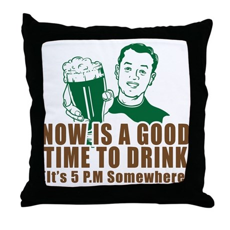 It's A Good Time To Drink Throw Pillow