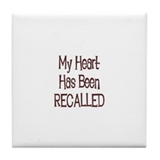 My Heart Has Been RECALLED Tile Coaster